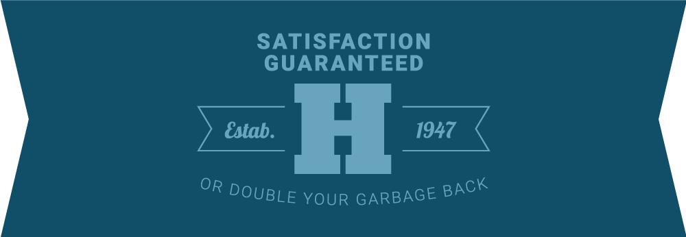 Satisfaction Guaranteed Or Double Your Garbage Back